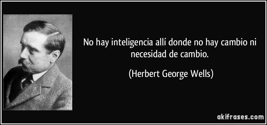 frase-no-hay-inteligencia-alli-donde-no-hay-cambio-ni-necesidad-de-cambio-herbert-george-wells-187570