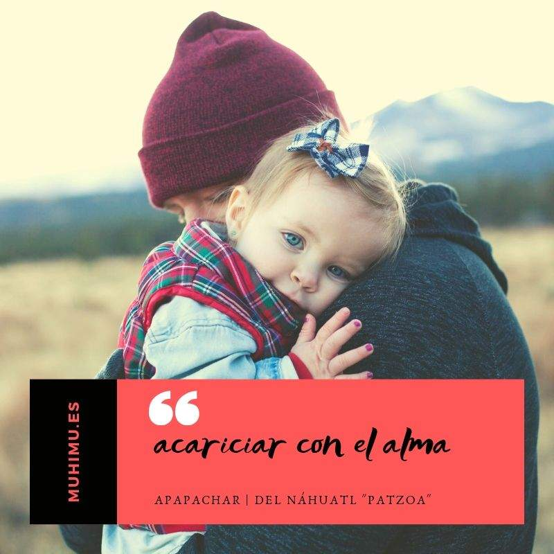 Esta es la palabra más bella del castellano, pero la acción lo es aún más: apapachar 1