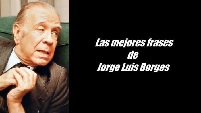 10 Maravillosas Frases De Borges Para Reflexionar Sobre Nuestro Paso