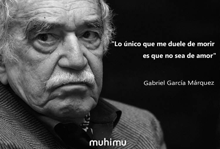 12 Frases De Gabriel García Márquez Sobre La Vida La Muerte Y El Amor
