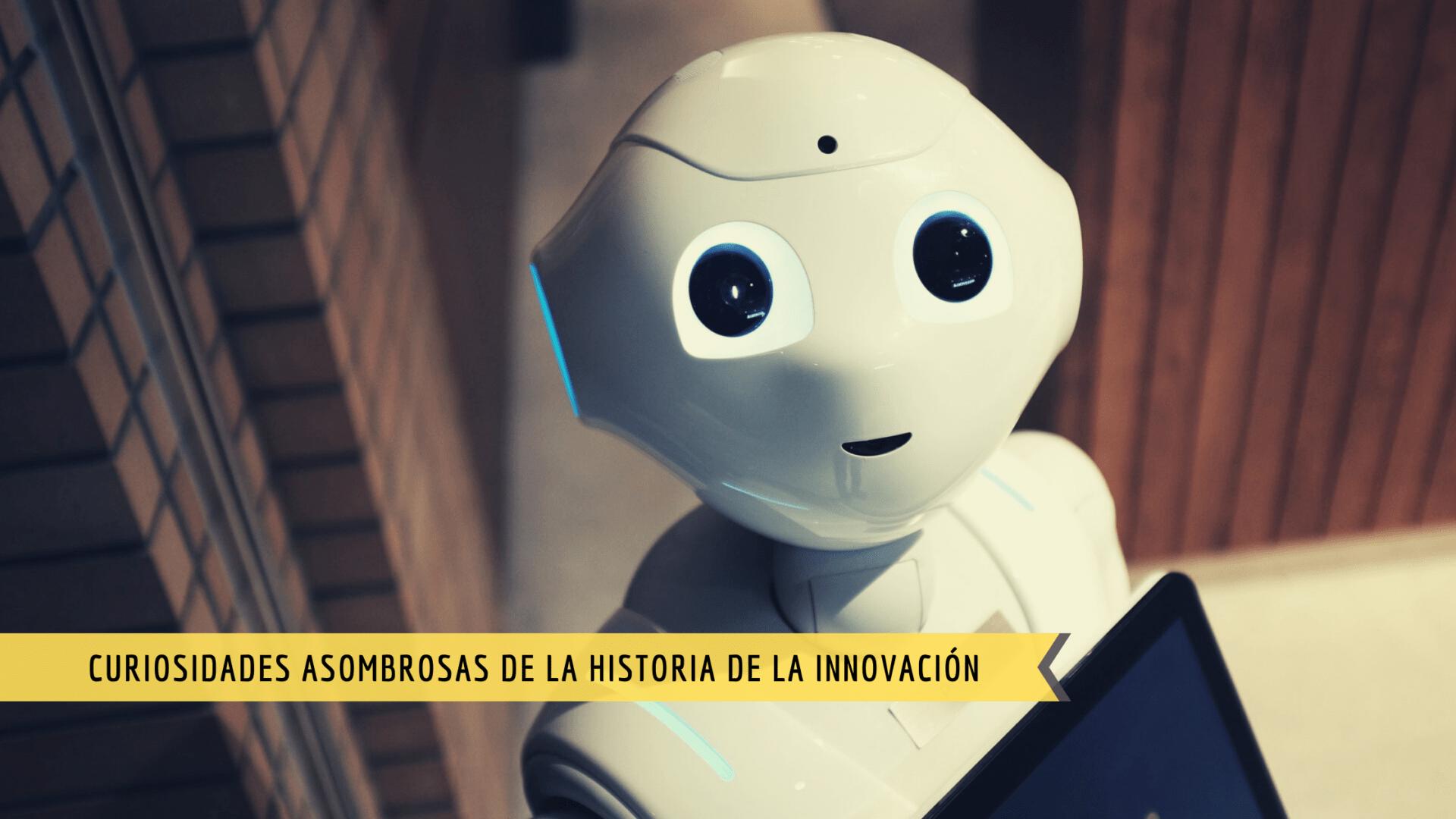 Curiosidades asombrosas de la historia de la innovación. Anécdotas y secretos creativos que pueden ayudarte 1